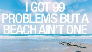 99 problems beach